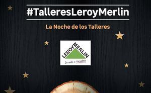 Participa en la Noche de los Talleres de Leroy Merlin el próximo 20 de julio